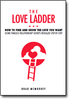 The Love Ladder: How to Find and Grow the Love You Want Using Timeless Relationship Secrets Revealed Step-by-Step